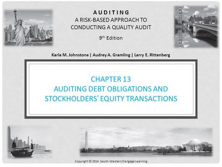 A U D I T I N G A RISK-BASED APPROACH TO CONDUCTING A QUALITY AUDIT 9 th Edition Karla M. Johnstone | Audrey A. Gramling | Larry E. Rittenberg Copyright.