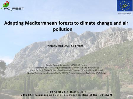 LIFE10 ENV/FR/208 Adapting Mediterranean forests to climate change and air pollution Camille Renou, Romain Serra (ACRI-ST, France) Alessandra de Marco,
