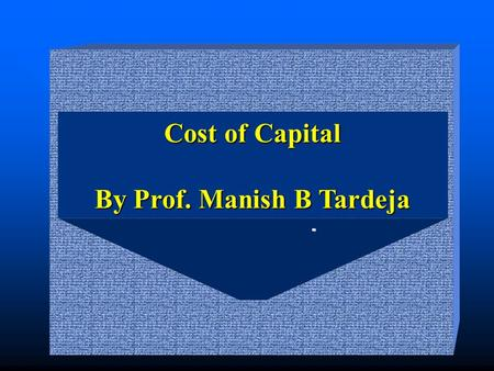 Cost of Capital By Prof. Manish B Tardeja. Liabilities & Equity Assets Equity Shares Current assets Preference Shares Long-term debt Fixed assets Fixed.