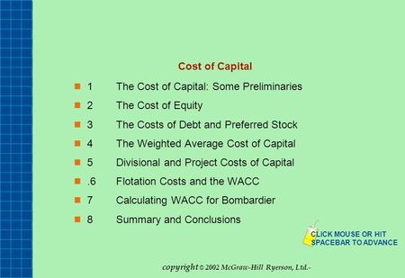 Cost of Capital 1The Cost of Capital: Some Preliminaries 2The Cost of Equity 3The Costs of Debt and Preferred Stock 4The Weighted Average Cost of Capital.
