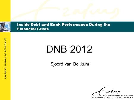 Inside Debt and Bank Performance During the Financial Crisis DNB 2012 Sjoerd van Bekkum.