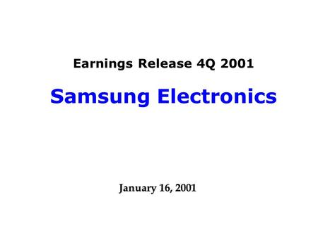 Earnings Release 4Q 2001 Samsung Electronics January 16, 2001.