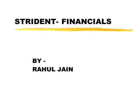 STRIDENT- FINANCIALS BY - RAHUL JAIN. Three Basic business Activites Financing activities : z Financing activities : - Owners contribute cash and receive.