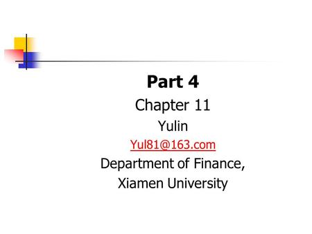Part 4 Chapter 11 Yulin Department of Finance, Xiamen University.