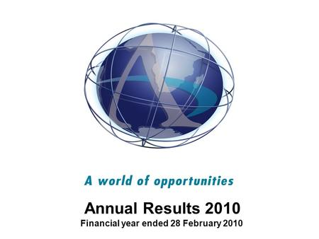 Annual Results 2010 Financial year ended 28 February 2010.