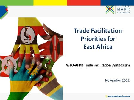 Trade Facilitation Priorities for East Africa WTO-AFDB Trade Facilitation Symposium November 2012.
