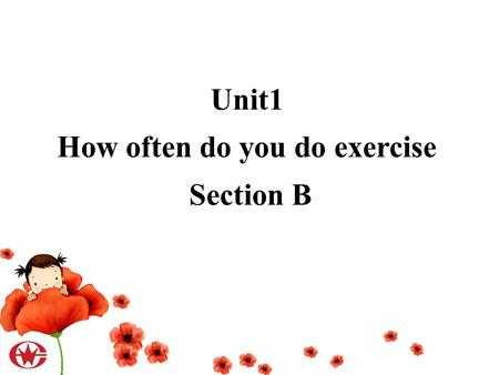 Unit1 How often do you do exercise Section B. Early to bed, early to rise, makes a man healthy, wealthy and wise. ----- Benjamin Franklin I. Warming up.
