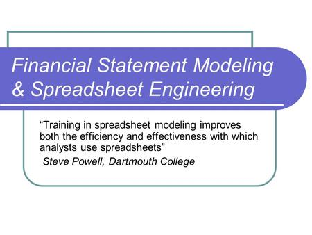 "Financial Statement Modeling & Spreadsheet Engineering ""Training in spreadsheet modeling improves both the efficiency and effectiveness with which analysts."