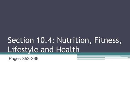 Section 10.4: Nutrition, Fitness, Lifestyle and Health Pages 353-366.