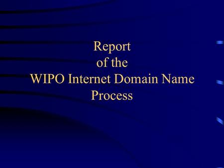 "Report of the WIPO Internet Domain Name Process. Genesis USG White Paper, June 5, 1998: –""The U.S. Government will seek international support to call."