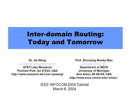 Inter-domain Routing: Today and Tomorrow Dr. Jia Wang AT&T Labs Research Florham Park, NJ 07932, USA