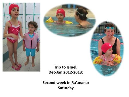 Trip to Israel, Dec-Jan 2012-2013: Second week in Ra'anana: Saturday.