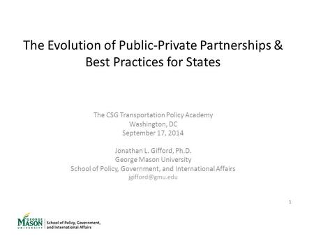 1 The Evolution of Public-Private Partnerships & Best Practices for States The CSG Transportation Policy Academy Washington, DC September 17, 2014 Jonathan.