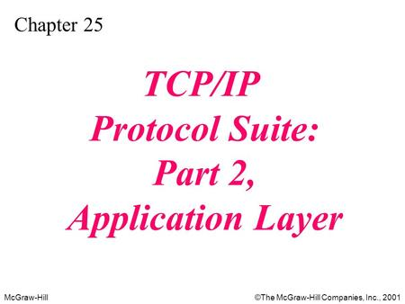 McGraw-Hill©The McGraw-Hill Companies, Inc., 2001 Chapter 25 TCP/IP Protocol Suite: Part 2, Application Layer.