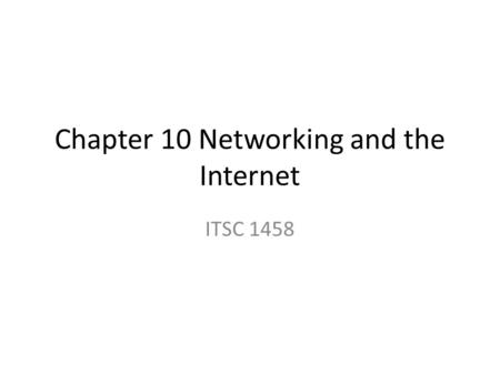 Chapter 10 Networking and the Internet ITSC 1458.