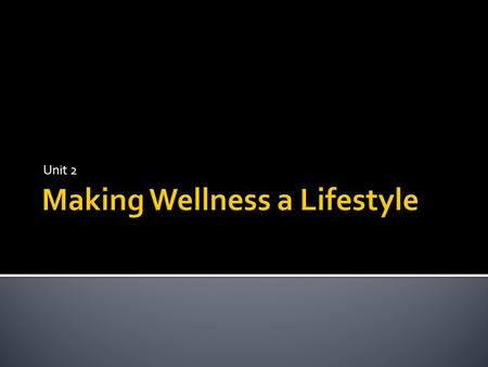 Unit 2.  Explain the physical, mental and social aspects of wellness.  List factors that contribute to disease.  Predict how lifestyle choices you.