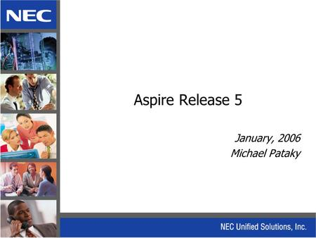 Aspire Release 5 January, 2006 Michael Pataky. Release 5 Major Features Unified Messaging – Aspire Mail DMS (Future) Centralized Voice Mail (Future) IntraMail.