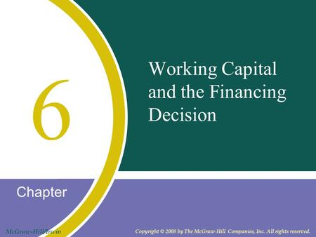 Chapter McGraw-Hill/Irwin Copyright © 2008 by The McGraw-Hill Companies, Inc. All rights reserved. Working Capital and the Financing Decision 6.