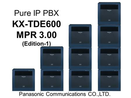 Pure IP PBX KX-TDE600 MPR 3.00 (Edition-1) Panasonic Communications CO.,LTD.