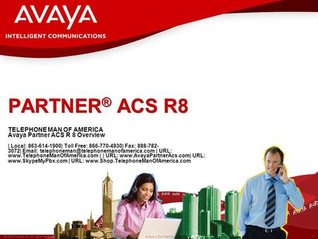 1 © 2008 Avaya Inc. All rights reserved. Avaya – Confidential. PARTNER ® ACS R8 TELEPHONE MAN OF AMERICA Avaya Partner ACS R 8 Overview | Local: 863-614-1900|