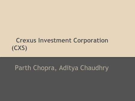 Crexus Investment Corporation (CXS) Parth Chopra, Aditya Chaudhry.