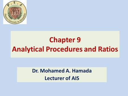 Chapter 9 Analytical Procedures and Ratios Dr. Mohamed A. Hamada Lecturer of AIS.