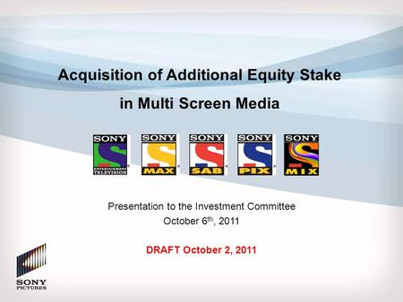 DRAFT Acquisition of Additional <strong>Equity</strong> Stake in Multi Screen Media Presentation to the Investment Committee October 6 th, 2011 DRAFT October 2, 2011.