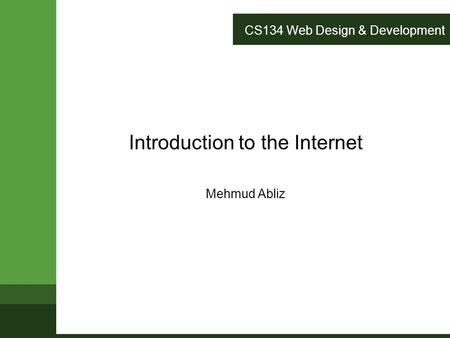 CS134 Web Design & Development Introduction to the Internet Mehmud Abliz.