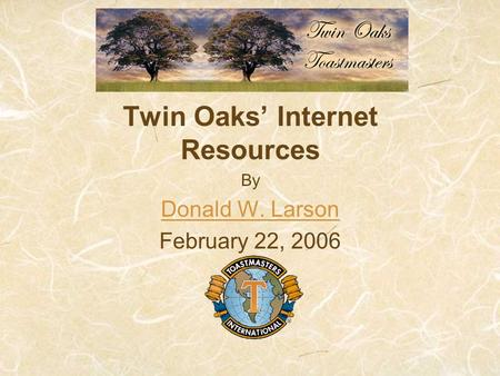 Twin Oaks' Internet Resources By Donald W. Larson February 22, 2006.