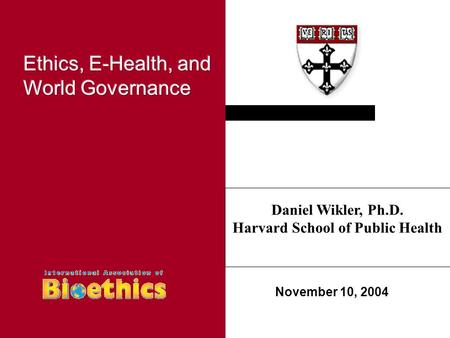 Ethical Issues in Health Research in Developing Countries November 10, 2004 Daniel Wikler, Ph.D. Harvard School of Public Health.
