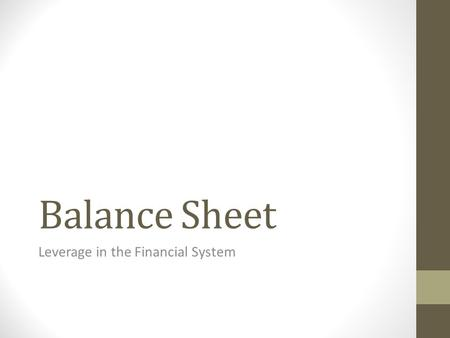 Balance Sheet Leverage in the Financial System. Balance Sheet | Goldman Sachs  Total Assets = $859,914,000 Total.
