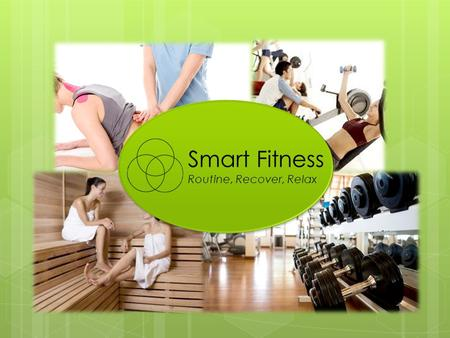 Smart Fitness Routine, Recover, Relax. What we offer? Healthy LifestylePhysical Well-beingSocial Aspect.