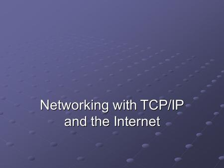 Networking with TCP/IP and the Internet. Objectives Discuss additional details of TCP/IP addressing and subprotocols Comprehend the purpose and procedure.