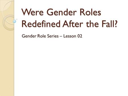 Were Gender Roles Redefined After the Fall? Gender Role Series – Lesson 02.