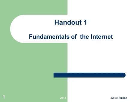 2013Dr. Ali Rodan 1 Handout 1 Fundamentals of the Internet.