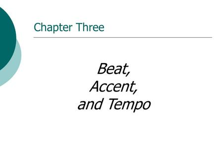 Beat, Accent, and Tempo Chapter Three Rhythm Melody (pitch) Harmony (chords) Sound (timbre) Shape (form) Elements of Music.