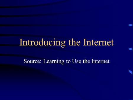 Introducing the Internet Source: Learning to Use the Internet.