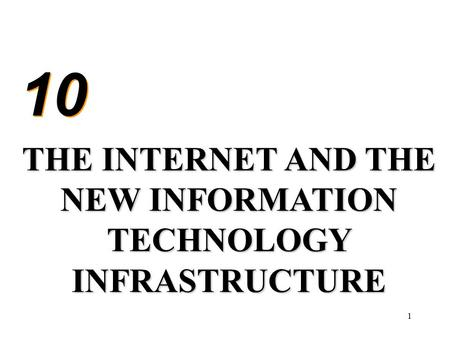 1 10 THE INTERNET AND THE NEW INFORMATION TECHNOLOGY INFRASTRUCTURE.