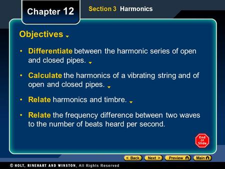 Chapter 12 Objectives Differentiate between the harmonic series of open and closed pipes. Calculate the harmonics of a vibrating string and of open and.