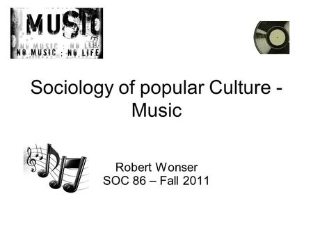 sociology of popular culture Soc 315: leisure and popular culture sociology & anthropology this course  will survey contemporary theories of popular culture and provide critical analysis .