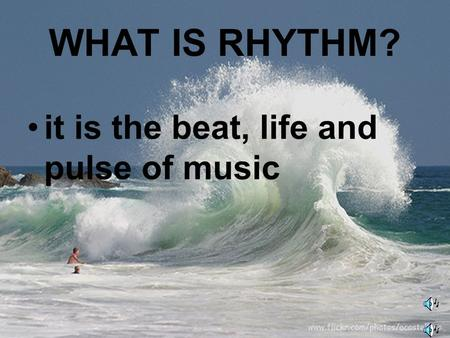 WHAT IS RHYTHM? it is the beat, life and pulse of music.