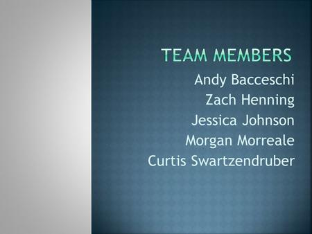Andy Bacceschi Zach Henning Jessica Johnson Morgan Morreale Curtis Swartzendruber.