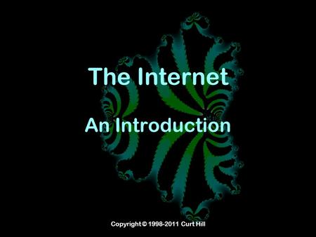 Copyright © 1998-2011 Curt Hill The Internet An Introduction.