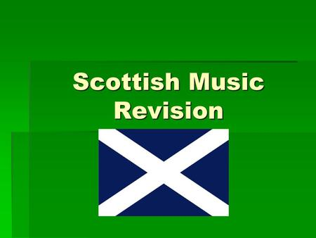 Scottish Music Revision. Scottish Dances  March  Reel  Strathspey  Waltz  Jig.