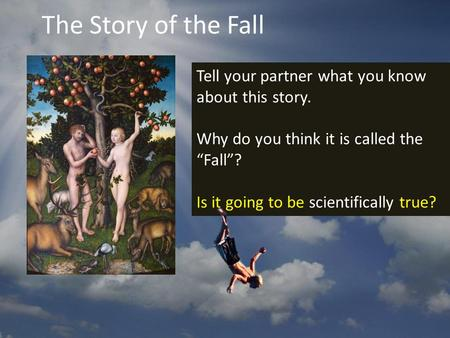 "Tell your partner what you know about this story. Why do you think it is called the ""Fall""? Is it going to be scientifically true? The Story of the Fall."