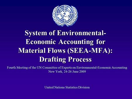 System of Environmental- Economic Accounting for Material Flows (SEEA-MFA): Drafting Process Fourth Meeting of the UN Committee of Experts on Environmental-Economic.