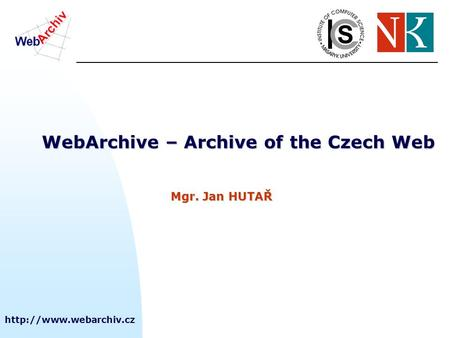 WebArchive – Archive of the Czech Web Mgr. Jan HUTAŘ.