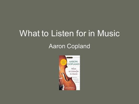 What to Listen for in Music Aaron Copland. SHMRG Sound- Timbre- the color of a sound Quality of sound ex: soft, harsh Instruments Pitches of voices –tenor,