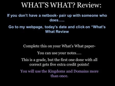 Complete this on your What's What paper- You can use your notes….. This is a grade, but the first one done with all correct gets five extra credit points!