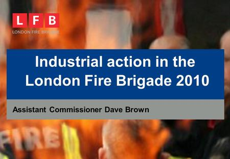 Industrial action in the London Fire Brigade 2010 Assistant Commissioner Dave Brown.